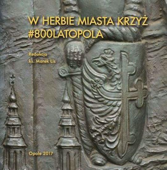 Obrazek W herbie miasta krzyż. #800 Lat Opola
